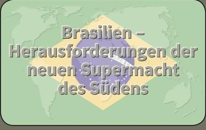 Brasilien – Herausforderungen der neuen Supermacht des Südens