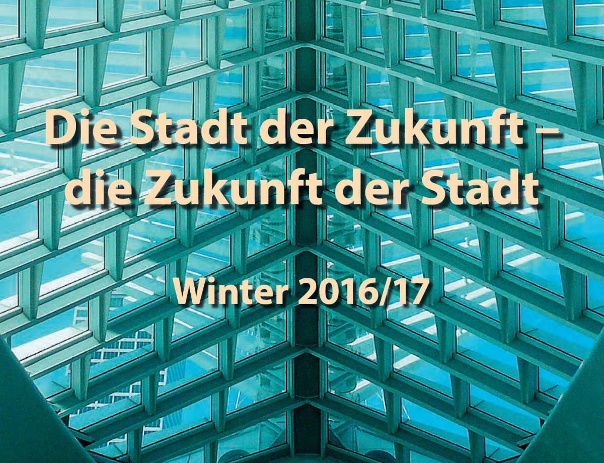 Die Stadt der Zukunft – die Zukunft der Stadt – Neuer Themenschwerpunkt ab dem WS 2016/17